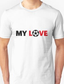 Football – My Love / Soccer – My Love Unisex T-Shirt