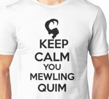 Keep Calm, Mewling Quim  Unisex T-Shirt