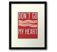 Don't Go Bacon My Heart T Shirt Framed Print