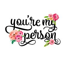 You're My Person Watercolor Floral Typography Quote Photographic Print