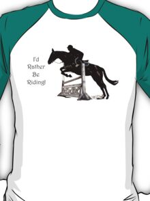 I'd Rather Be Riding! Equestrian T-Shirts & Hoodies T-Shirt