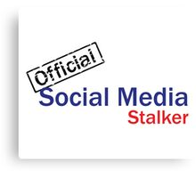 Official Social Media Stalker. Canvas Print