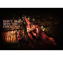 Don't mess with the chickens! ~ Photographic Print