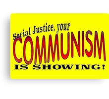 Social Justice, your COMMUNISM IS SHOWING! Canvas Print