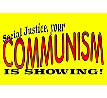 Social Justice, your COMMUNISM IS SHOWING! Photographic Print
