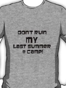 Don't Ruin MY last Summer @ CAMP! (black) T-Shirt