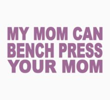 My Mom Can Bench Press Your Mom One Piece - Long Sleeve