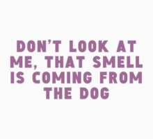 That Smell Is Coming From The Dog Kids Tee