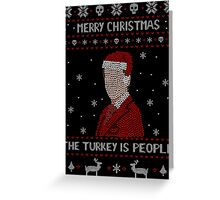 THE TURKEY IS PEOPLE - ugly christmas sweater Greeting Card