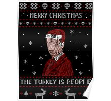 THE TURKEY IS PEOPLE - ugly christmas sweater Poster