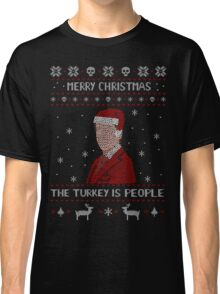 THE TURKEY IS PEOPLE - ugly christmas sweater Classic T-Shirt