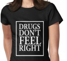 """""""Drugs don't feel right""""  Womens Fitted T-Shirt"""