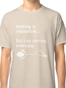 Nothing is Impossible Classic T-Shirt