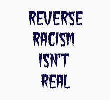 Reverse Racism Isn't Real Unisex T-Shirt