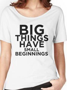 Big Things Have Small Beginnings Women's Relaxed Fit T-Shirt