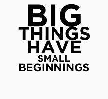 Big Things Have Small Beginnings Unisex T-Shirt