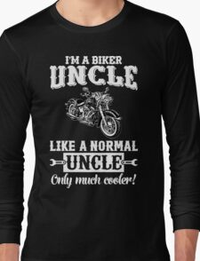 I'm a Biker Uncle . Like a normal Uncle , only much cooler T Shirt , Hoodies , Bags , Mugs & More Long Sleeve T-Shirt