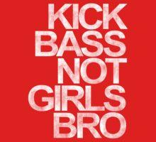 Kick Bass Not Girls Bro by DropBass