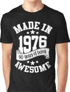 Made in 1976 , 40 Years of Being Awesome ! T Shirt , Hoodies & More ( 2016 Birthday ) Graphic T-Shirt