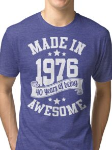 Made in 1976 , 40 Years of Being Awesome ! T Shirt , Hoodies & More ( 2016 Birthday ) Tri-blend T-Shirt