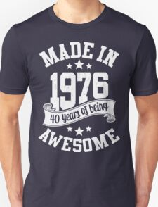 Made in 1976 , 40 Years of Being Awesome ! T Shirt , Hoodies & More ( 2016 Birthday ) Unisex T-Shirt