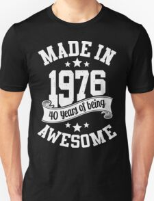 Made in 1976 , 40 Years of Being Awesome ! T Shirt , Hoodies & More ( 2016 Birthday ) T-Shirt