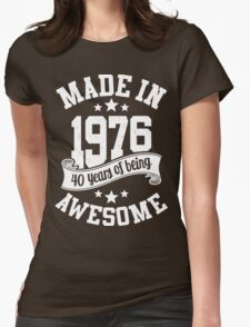 Made in 1976 , 40 Years of Being Awesome ! T Shirt , Hoodies & More ( 2016 Birthday ) Womens Fitted T-Shirt