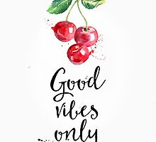Cherry Good Vibes only by Pranatheory