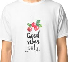 Cranberry Good Vibes only Classic T-Shirt