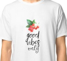 Redcurrant Good vibes only Classic T-Shirt