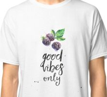 Blackberry Good vibes only Classic T-Shirt