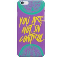 You Are Not In Control iPhone Case/Skin