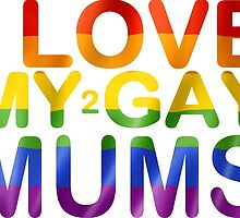 I Love My 2 Gay Mums T Shirts, Stickers and Other Gifts by zandosfactry