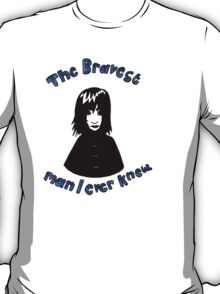 The Bravest Man I Ever Knew T-Shirt