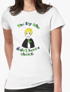 The Boy Who Didn't Have A Choice Womens Fitted T-Shirt