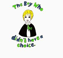 The Boy Who Didn't Have A Choice Unisex T-Shirt