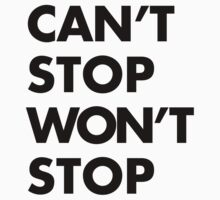 Can't stop Won't stop - Black by Hexadecimal