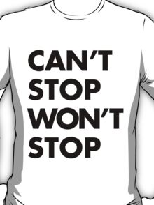 Can't stop Won't stop - Black T-Shirt