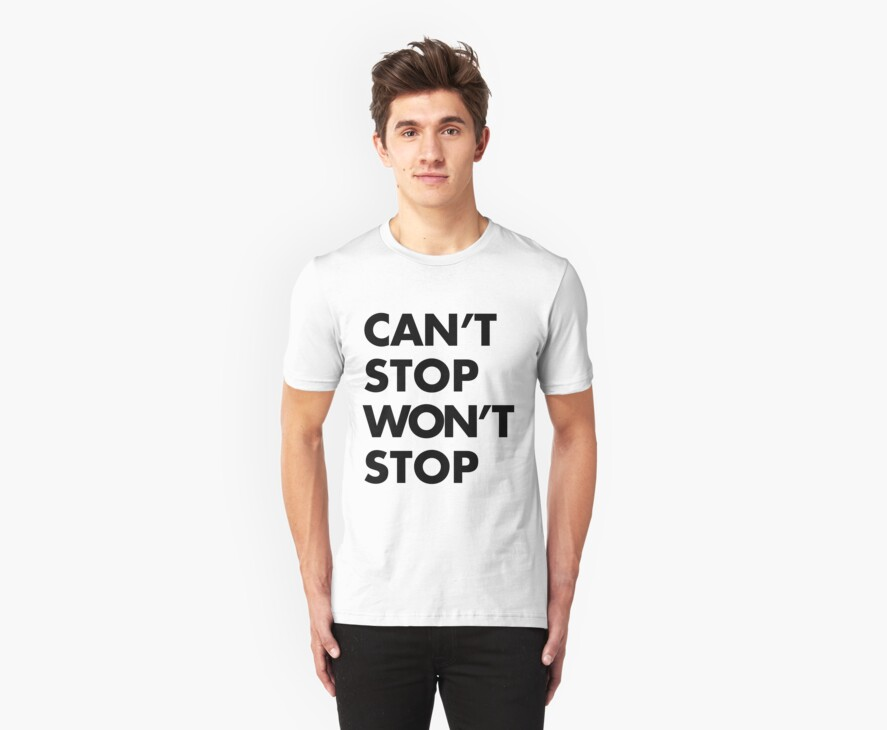 Can't stop Won't stop - Black by Whiterend Creative