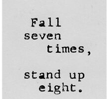 Fall seven times, stand up eight. by lalalottie