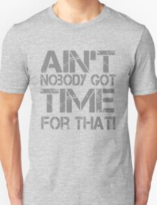 Ain't Nobody Got Time for That Grunge Graphic T-Shirt Unisex T-Shirt