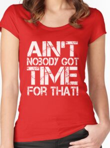 Ain't Nobody Got Time for That, White Graphic T-Shirt Women's Fitted Scoop T-Shirt