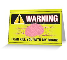 Warning I Can Kill You With My Brain. Greeting Card