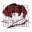 Life is but a Dream  by thegestianpoet