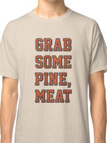 Grab Some Pine Classic T-Shirt