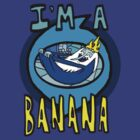 I'M A BANANA KING by DoctorJamesWF