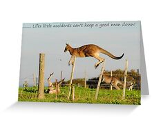 Lifes little accidents can't keep a good man (or roo) down Greeting Card