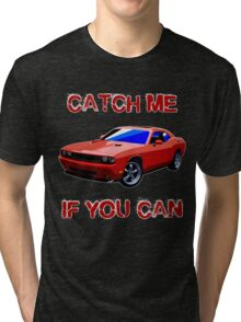 Dodge Challenger - Catch Me If You Can - TeeShirt Tri-blend T-Shirt
