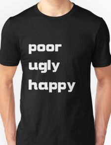 poor, ugly, happy T-Shirt