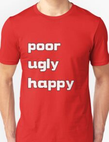 poor, ugly, happy T-Shirt
